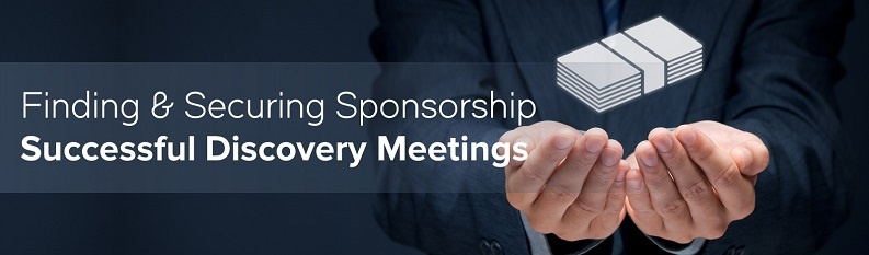 Finding and Securing Sponsorship - Successful Discovery Meeting