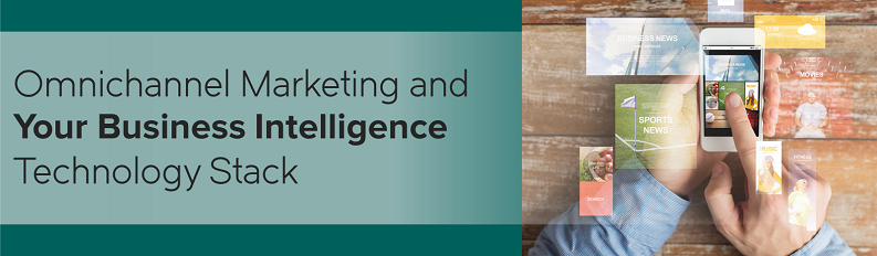 Omnichannel Marketing and Your Business Intelligence Technology Stack.png
