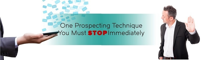 One Prospecting Technique You Must Stop Immediately.jpg
