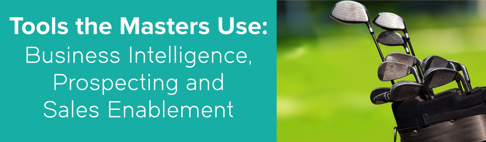 Tools the Masters Use for Business Intelligence, Prospecting and Sales Enablement