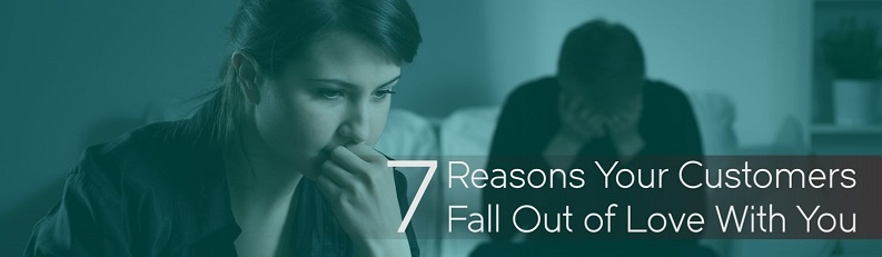 7 Reasons Your Customers Fall Out of Love With You.jpg
